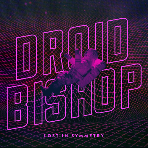 Droid Bishop Lost In Symmetry