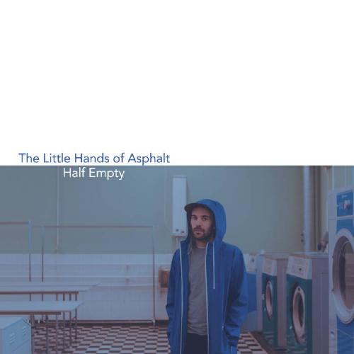 The Little Hands of Asphalt Half Empty